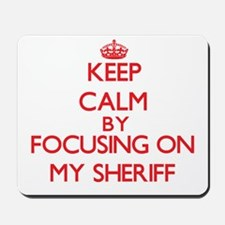 Keep Calm by focusing on My Sheriff Mousepad