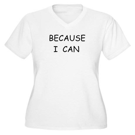 BECAUSE I CAN Women's Plus Size V-Neck T-Shirt