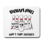 Bowling Ain't For Sissies Mousepad