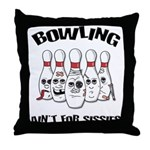 Bowling Ain't For Sissies Throw Pillow
