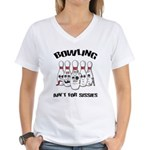 Bowling Ain't For Sissies Women's V-Neck T-Shirt