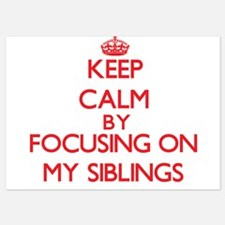 Keep Calm by focusing on My Siblings Invitations