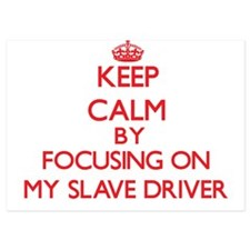 Keep Calm by focusing on My Slave Driv Invitations