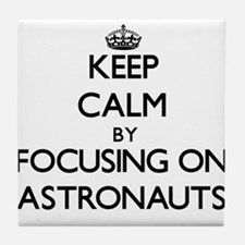 Keep Calm by focusing on Astronauts Tile Coaster
