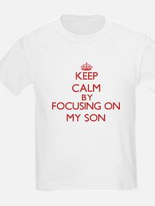 Keep Calm by focusing on My Son T-Shirt