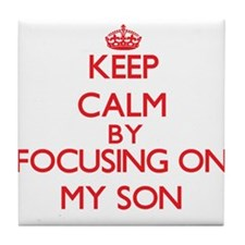 Keep Calm by focusing on My Son Tile Coaster