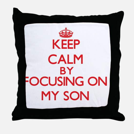 Keep Calm by focusing on My Son Throw Pillow