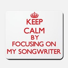 Keep Calm by focusing on My Songwriter Mousepad
