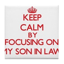 Keep Calm by focusing on My Son-In-La Tile Coaster