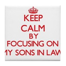Keep Calm by focusing on My Sons-In-L Tile Coaster
