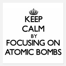 Keep Calm by focusing on Atomic Bombs Invitations