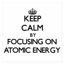 Keep Calm by focusing on Atomic Energy Invitations