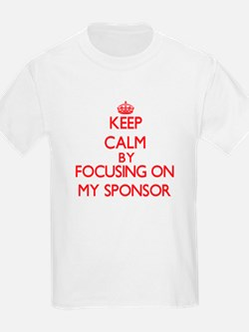 Keep Calm by focusing on My Sponsor T-Shirt