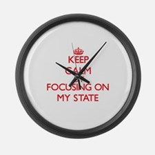 Keep Calm by focusing on My State Large Wall Clock