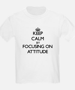 Keep Calm by focusing on Attitude T-Shirt