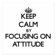 Keep Calm by focusing on Attitude Invitations