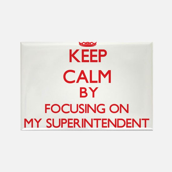 Keep Calm by focusing on My Superintendent Magnets