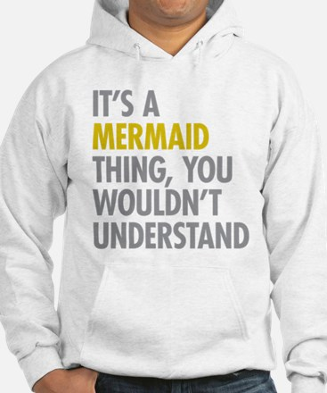 Its A Mermaid Thing Jumper Hoody