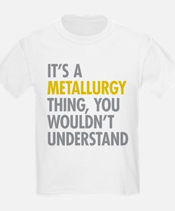 Its A Metallurgy Thing T-Shirt