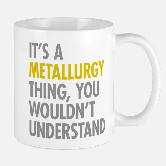 Its A Metallurgy Thing Mug