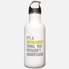 Its A Metallurgy Thing Water Bottle