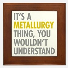 Its A Metallurgy Thing Framed Tile