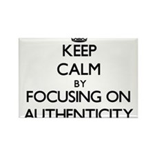 Keep Calm by focusing on Authenticity Magnets
