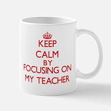 Keep Calm by focusing on My Teacher Mugs