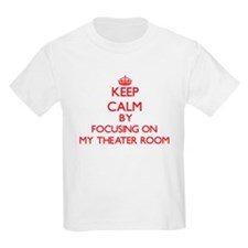 Keep Calm by focusing on My Theater Room T-Shirt