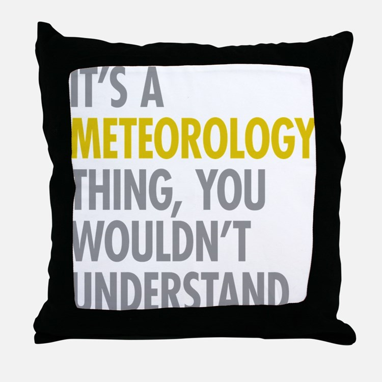 Its A Meteorology Thing Throw Pillow