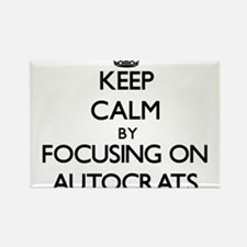 Keep Calm by focusing on Autocrats Magnets