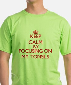 Keep Calm by focusing on My Tonsils T-Shirt