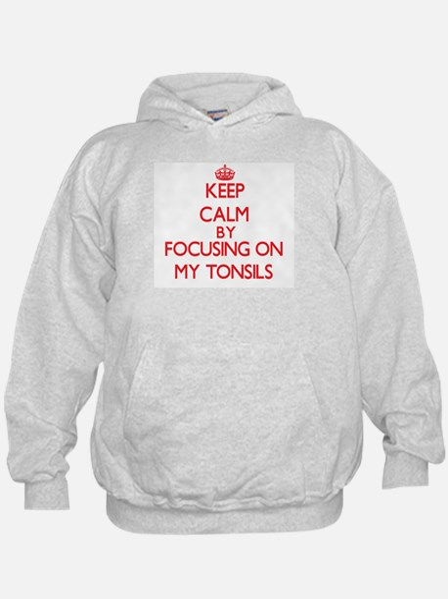Keep Calm by focusing on My Tonsils Hoodie