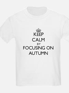 Keep Calm by focusing on Autumn T-Shirt