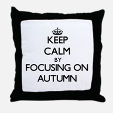 Keep Calm by focusing on Autumn Throw Pillow