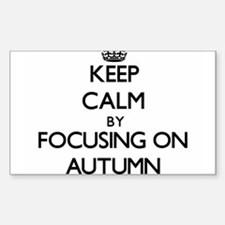 Keep Calm by focusing on Autumn Decal