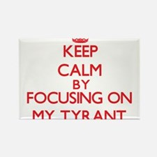 Keep Calm by focusing on My Tyrant Magnets