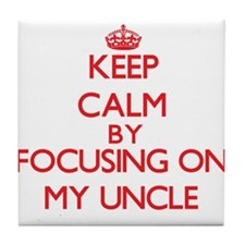 Keep Calm by focusing on My Uncle Tile Coaster