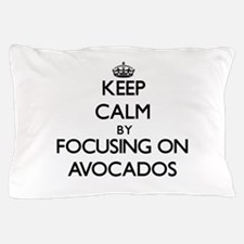 Keep Calm by focusing on Avocados Pillow Case
