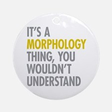 Its A Morphology Thing Ornament (Round)