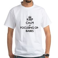 Keep Calm by focusing on Babes T-Shirt