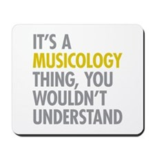 Its A Musicology Thing Mousepad