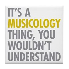 Its A Musicology Thing Tile Coaster