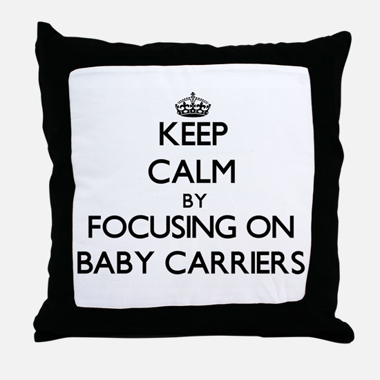 Keep Calm by focusing on Baby Carrier Throw Pillow