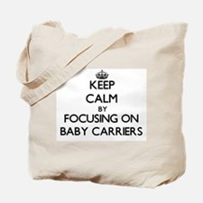 Keep Calm by focusing on Baby Carriers Tote Bag