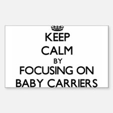 Keep Calm by focusing on Baby Carriers Decal