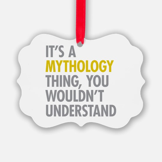 Its A Mythology Thing Ornament