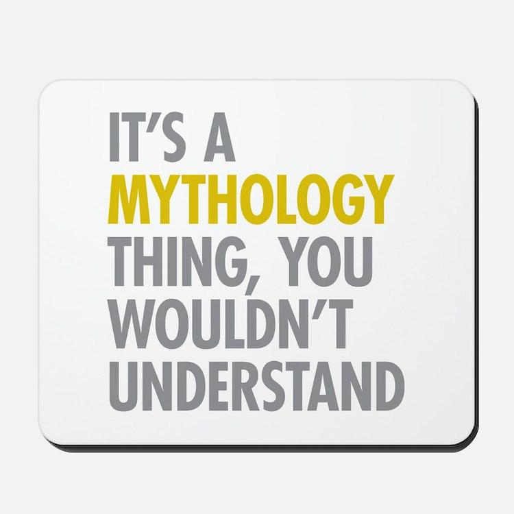 Its A Mythology Thing Mousepad