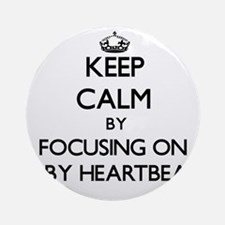 Keep Calm by focusing on Baby Hea Ornament (Round)
