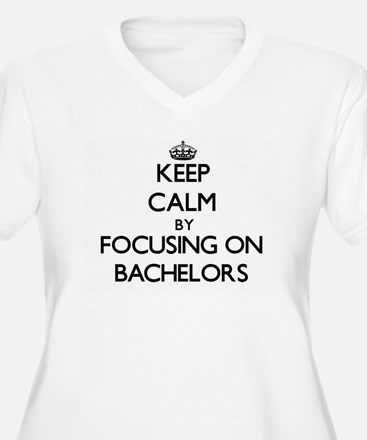Keep Calm by focusing on Bachelo Plus Size T-Shirt
